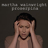 Play & Download Proserpina by Martha Wainwright | Napster