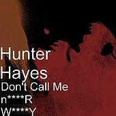 Don't Call Me n****R W****Y by Hunter Hayes (Soul)