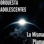 Play & Download La Misma Pluma by Orquesta Adolescentes | Napster