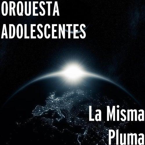Play & Download La Misma Pluma by Orquesta Adolescentes | Napster