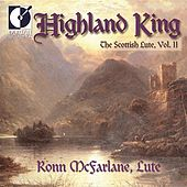 Lute Recital: Mcfarlane, Ronn - Grieve, D. / Beck / Lesslie (Highland King - The Scottish Lute, Vol. 2) by Ronn McFarlane