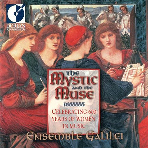 Play & Download The Mystic and the Muse (Celebrating 600 Years Of Women in Music) by Ensemble Galilei | Napster