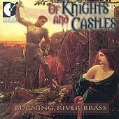 Play & Download Burning River Brass: Of Knights and Castles by Burning River Brass | Napster