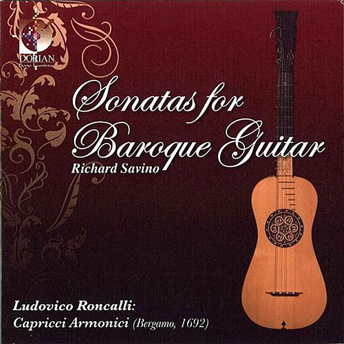 Play & Download Roncalli, L.: Sonatas for Baroque Guitar by Richard Savino | Napster