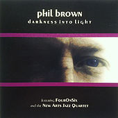 Play & Download Darkness Into Light by Phil Brown | Napster