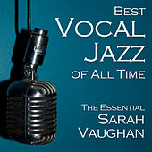 Play & Download Best Vocal Jazz of All Time: The Essential Sarah Vaughan by Sarah Vaughan | Napster