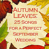 Play & Download Autumn Leaves: 25 Songs for a Perfect September Wedding by Various Artists | Napster