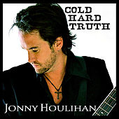Cold Hard Truth by Jonny Houlihan