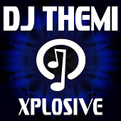 Play & Download Xplosive by DJ Themi | Napster