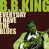 Play & Download Everyday I Have the Blues by B.B. King | Napster