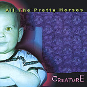 Play & Download Creature by All the Pretty Horses | Napster