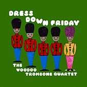 Play & Download Dress Down Friday by The Voodoo Trombone Quartet | Napster