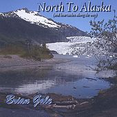 North To Alaska (And Heartaches Along The Way) by Brian Gale