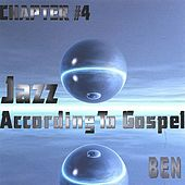 Play & Download Jazz According to Gospel Chapter 4 by BEN | Napster