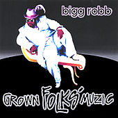 Play & Download Grown Folks Muzic by Bigg Robb | Napster
