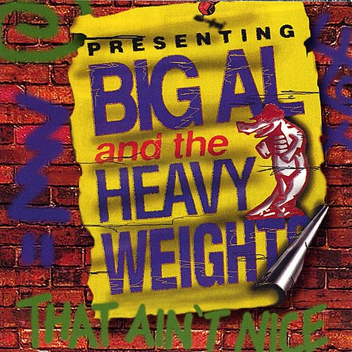 Play & Download That Ain't Nice by Big Al & The Heavyweights | Napster