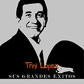 Play & Download Trini López - Sus Grandes Éxitos by Trini Lopez | Napster