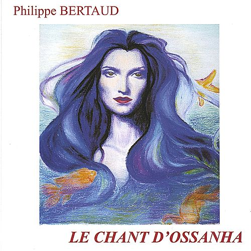 Play & Download Le Chant D'Ossanha by Philippe Bertaud | Napster