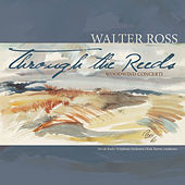 Through The Reeds: Woodwind Concerti of Walter Ross by Various Artists