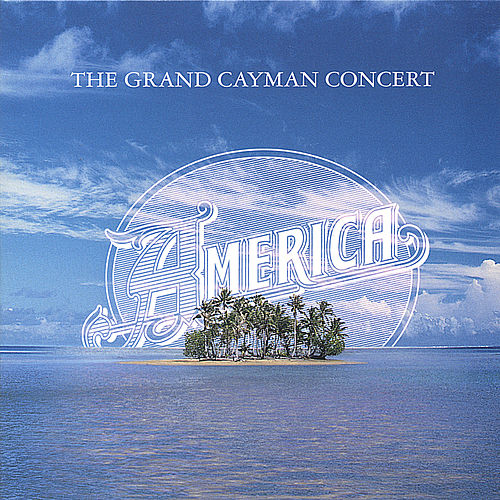 The Grand Cayman Concert by America