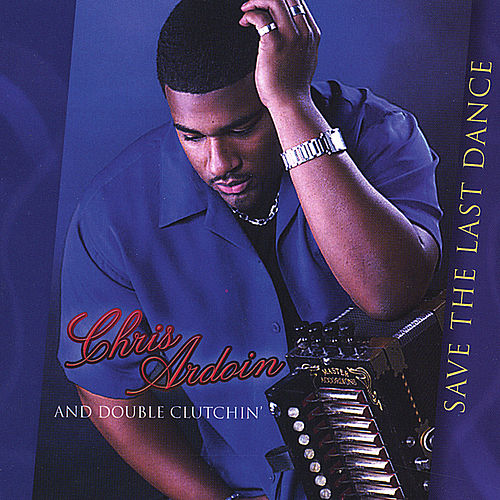 Save The Last Dance by Chris Ardoin & Double Clutchin'