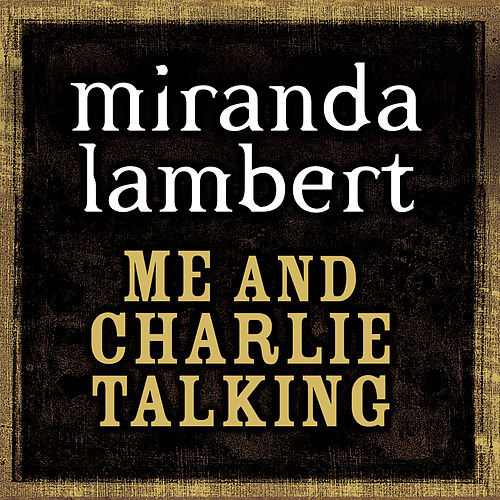 Play & Download Me And Charlie Talking by Miranda Lambert | Napster