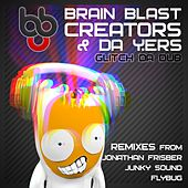 Glitch Da Dub (Remixes) (feat. Da Y.ers) by Brain Blast Creators