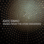 Play & Download Music from the Atom Smashers by Kate Simko | Napster
