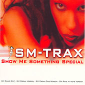 Play & Download Show Me Something Special by Sm-Trax | Napster