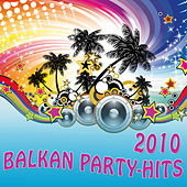 Balkan Party Hits 2010 by Various Artists