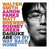 Play & Download On My Way Back Home by Daisuke Abe, Walter Smith, Aaron Parks, Matt Brewer, Rodney Green | Napster
