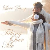 Taking Over Me by Love Song