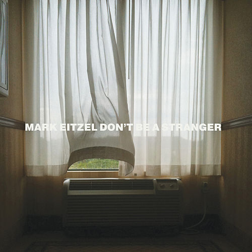 Don't Be a Stranger by Mark Eitzel