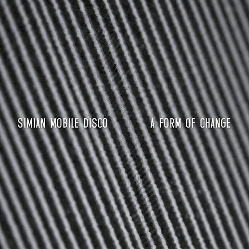 Play & Download A Form Of Change EP by Simian Mobile Disco | Napster