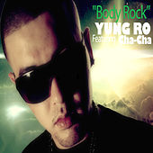 Body Rock (feat. Cha-Cha) by Yung Ro