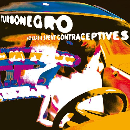 Hot Cars & Spent Contraceptives by Turbonegro