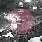 Let Go (Home Sessions) by Revolver