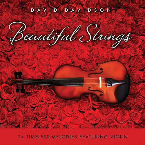 Play & Download Beautiful Strings: 24 Timeless Melodies Featuring Violin by David Davidson | Napster