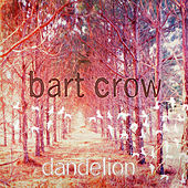 Play & Download Dandelion by Bart Crow | Napster