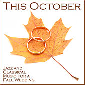 Play & Download This October: Jazz and Classical Music for a Fall Wedding by Various Artists | Napster