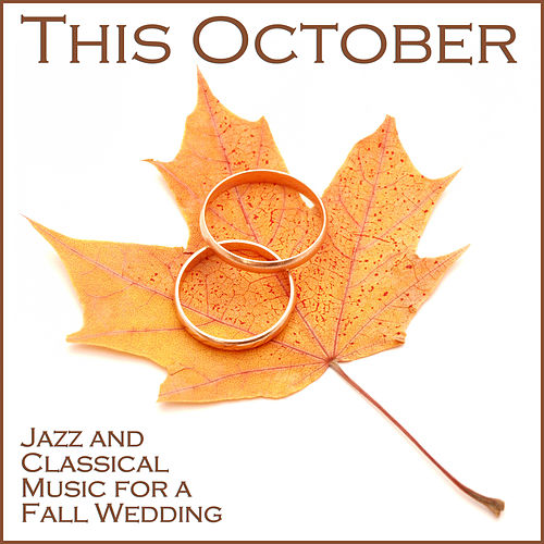 This October: Jazz and Classical Music for a Fall Wedding by Various Artists