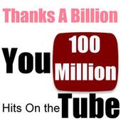 Play & Download Thanks a Billion: You 100 Million Hits On the Tube by Various Artists | Napster