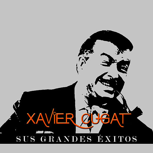 Play & Download Xavier Cugat - Sus Grandes Éxitos by Xavier Cugat | Napster