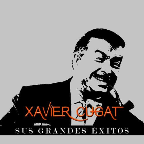 Xavier Cugat - Sus Grandes Éxitos by Xavier Cugat