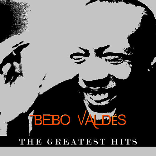 Bebo Valdés - The Greatest Hits by Bebo Valdes