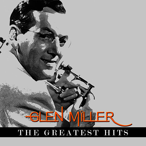 Play & Download Glenn Miller - The Greatest Hits by Glenn Miller | Napster