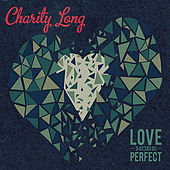Love More Perfect by Charity Long