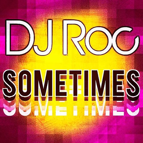 Play & Download Sometimes by DJ Roc | Napster