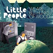 Play & Download We Are But Hunks Of Wood by Little People | Napster