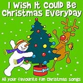I Wish It Could Be Christmas Everyday by Kidzone